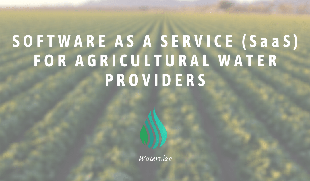 Software as a Service (SaaS) for Agricultural Water Providers